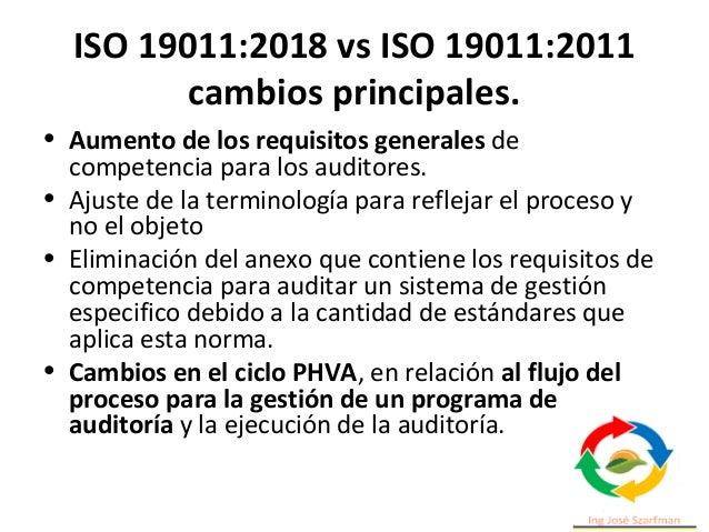 ISO 19011:2018 vs ISO 19011:2011 cambios principales. • Aumento de los requisitos generales de competencia para los audito...