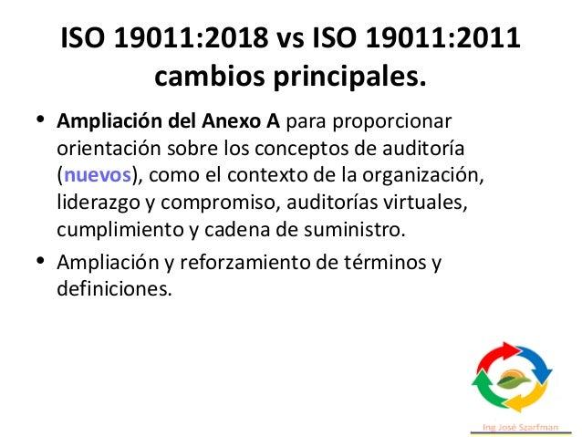 ISO 19011:2018 vs ISO 19011:2011 cambios principales. • Ampliación del Anexo A para proporcionar orientación sobre los con...