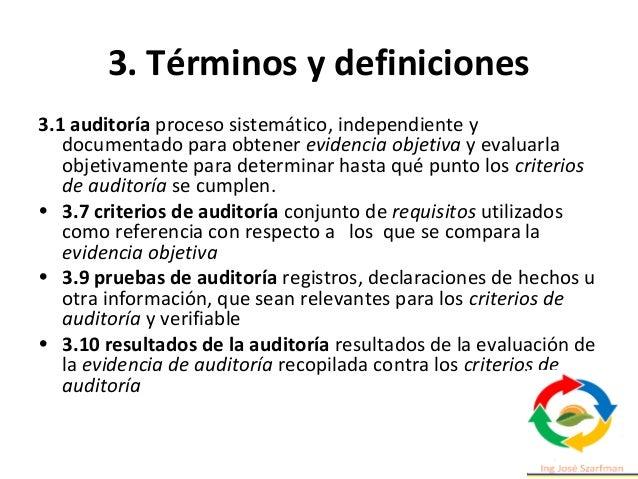 3. Términos y definiciones • 3.15 Auditor persona que realiza una auditoría • 3.14 equipo de auditoría una o más personas ...