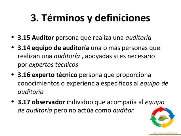 3. Términos y definiciones • 3.3 Auditoría conjunta: Se produce cuando dos o más organizaciones auditoras trabajan para au...