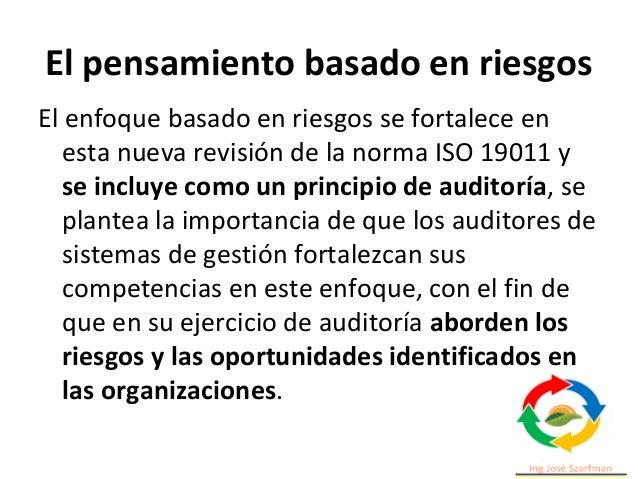 El pensamiento basado en riesgos El enfoque basado en riesgos se fortalece en esta nueva revisión de la norma ISO 19011 y ...