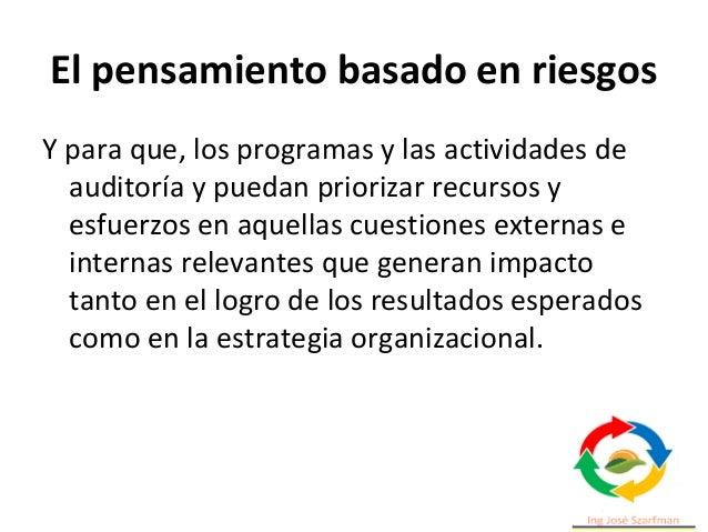 El pensamiento basado en riesgos Y para que, los programas y las actividades de auditoría y puedan priorizar recursos y es...