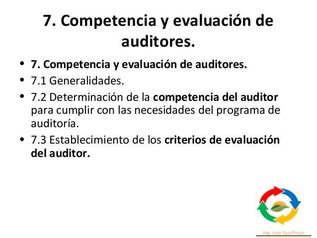 7. Competencia y evaluación de auditores. • El éxito de la auditoría en cumplir con sus objetivos, dependerá de las compet...
