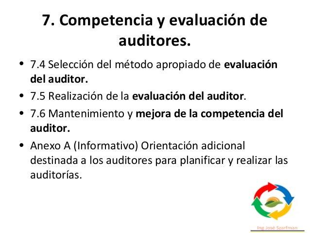 7. Competencia y evaluación de auditores. La competencia debe ser evaluada mediante el comportamiento personal y capacidad...