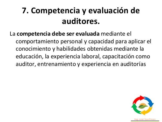 7. Competencia y evaluación de auditores. El resultado del proceso de evaluación debería proporcionar la base para lo sigu...