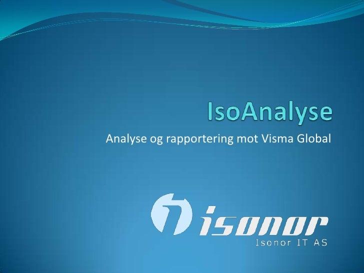 IsoAnalyse<br />Analyse og rapportering mot Visma Global<br />