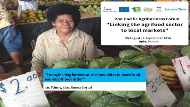 """""""Strengthening farmers and communities to boost local and export production"""" Isoa Tubuna, Island Express Limited"""
