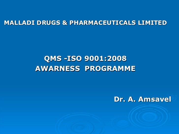 <ul><li>MALLADI DRUGS & PHARMACEUTICALS LIMITED  </li></ul><ul><li>QMS -ISO 9001:2008  </li></ul><ul><li>AWARNESS  PROGRAM...