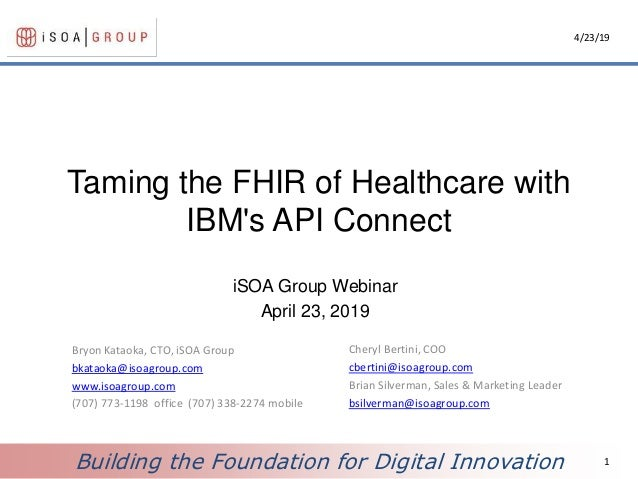 Building the Foundation for Digital Innovation Taming the FHIR of Healthcare with IBM's API Connect iSOA Group Webinar Apr...
