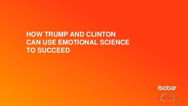 HOW TRUMP AND CLINTON CAN USE EMOTIONAL SCIENCE TO SUCCEED