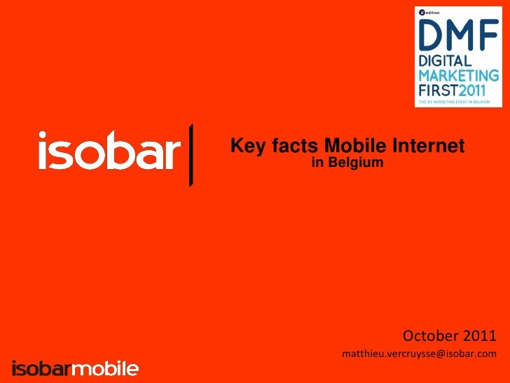 Key facts Mobile Internet        in Belgium                       October 2011            matthieu.vercruysse@isobar.com