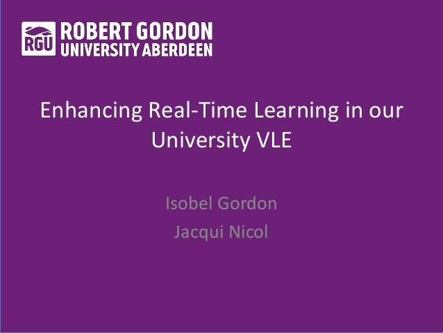 Enhancing Real-Time Learning in our University VLE Isobel Gordon Jacqui Nicol