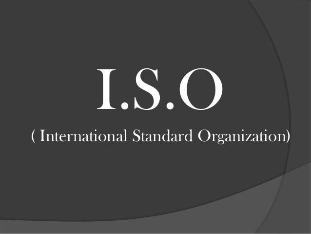 I.S.O ( International Standard Organization)