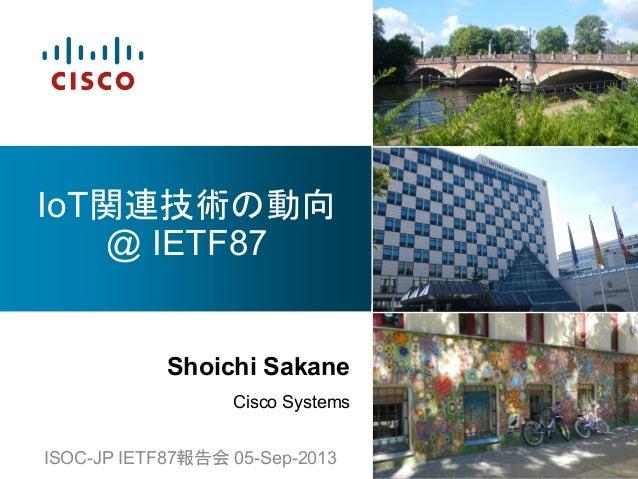 Shoichi Sakane Cisco Systems IoT @ IETF87 ISOC-JP IETF87 05-Sep-2013