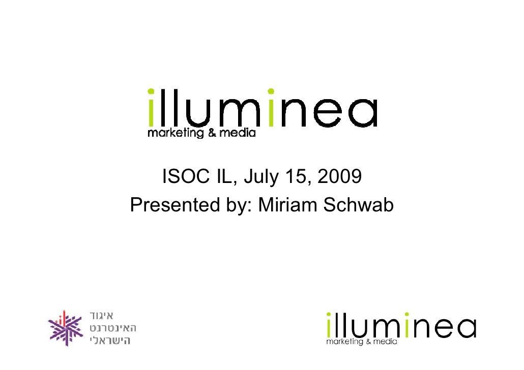 ISOC IL, July 15, 2009 Presented by: Miriam Schwab