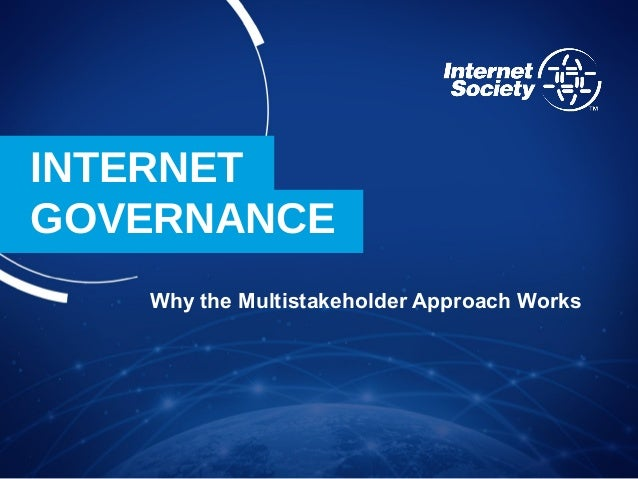 INTERNET GOVERNANCE Why the Multistakeholder Approach Works