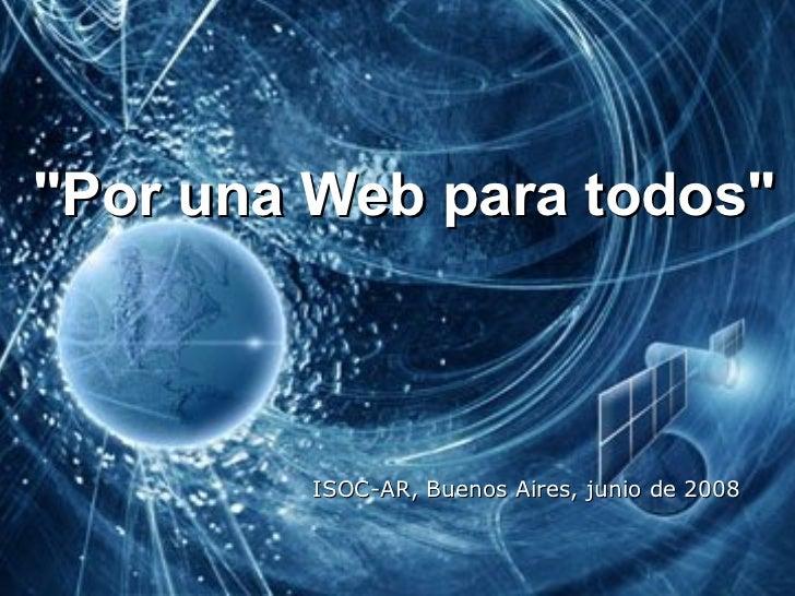"""""""Por una Web  para todos """" ISOC-AR, Buenos Aires, junio de 2008"""