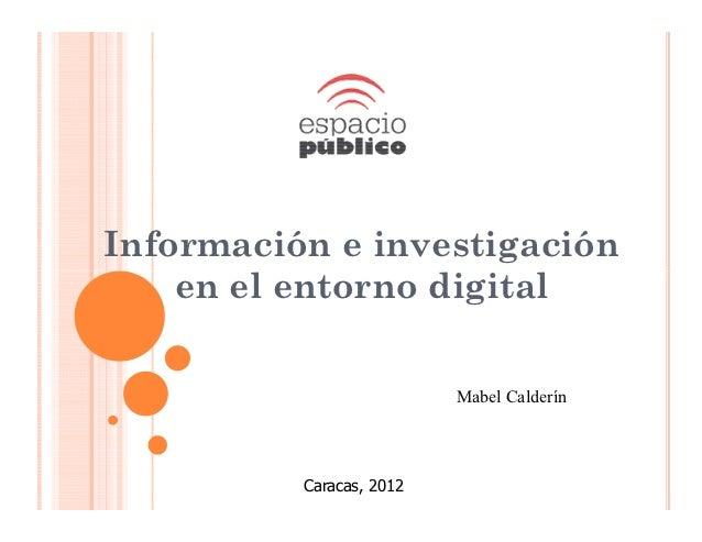 Información e investigación    en el entorno digital                          Mabel Calderín          Caracas, 2012