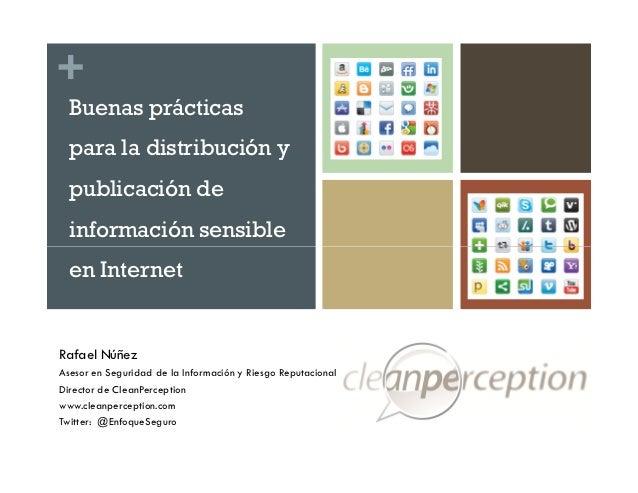 +  Buenas prácticas  para la distribución y  publicación de  información sensible  en InternetRafael NúñezAsesor en Seguri...