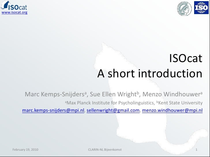 ISOcatA short introduction<br />Marc Kemps-Snijdersa, Sue Ellen Wrightb, MenzoWindhouwera<br />aMax Planck Institute for P...