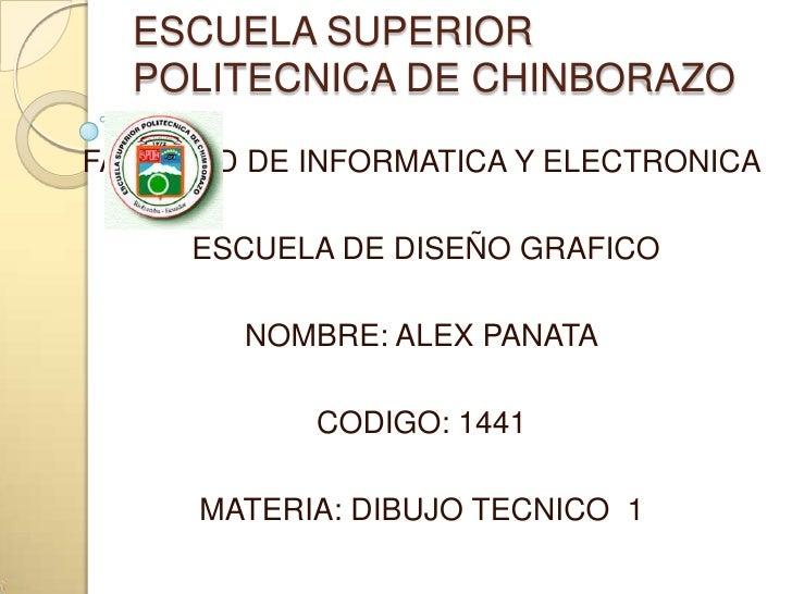 ESCUELA SUPERIOR  POLITECNICA DE CHINBORAZO<br />FACULTAD DE INFORMATICA Y ELECTRONICA<br /> ESCUELA DE DISEÑO GRAFICO<br ...