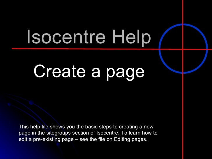 Isocentre Help Create a page This help file shows you the basic steps to creating a new page in the sitegroups section of ...