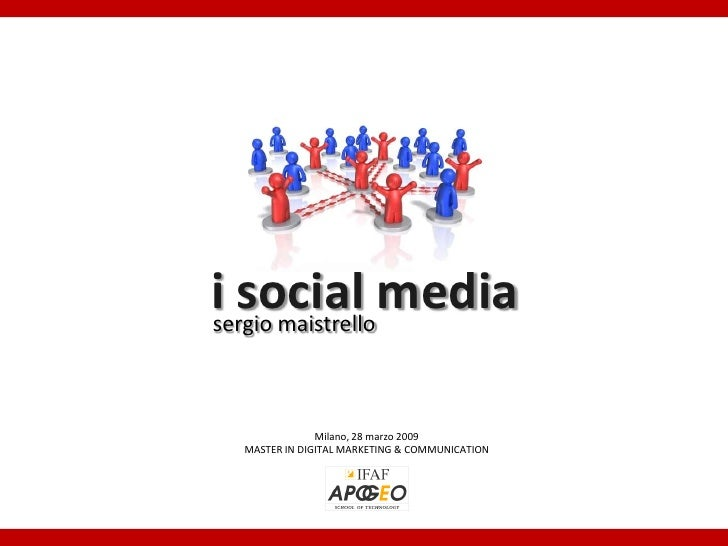 i social media sergio maistrello                  Milano, 28 marzo 2009  MASTER IN DIGITAL MARKETING & COMMUNICATION