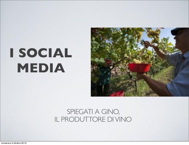I SOCIAL MEDIA SPIEGATI A GINO, IL PRODUTTORE DIVINO domenica 6 ottobre 2013