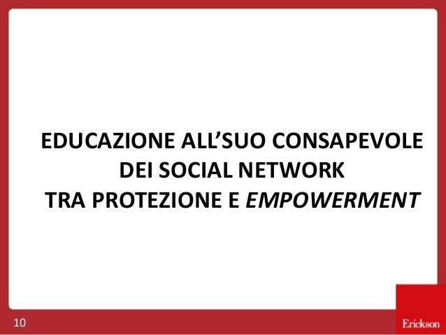 EDUCAZIONE ALL'SUO CONSAPEVOLE DEI SOCIAL NETWORK TRA PROTEZIONE E EMPOWERMENT  10