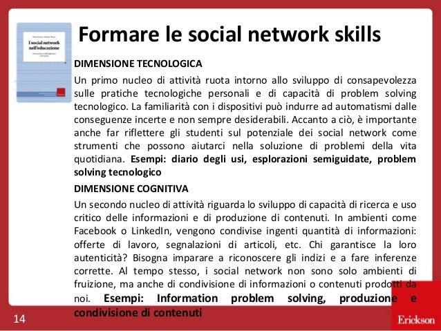 Formare le social network skills DIMENSIONE TECNOLOGICA Un primo nucleo di attività ruota intorno allo sviluppo di consape...