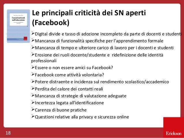 Le principali criticità dei SN aperti (Facebook) Digital divide e tasso di adozione incompleto da parte di docenti e stud...