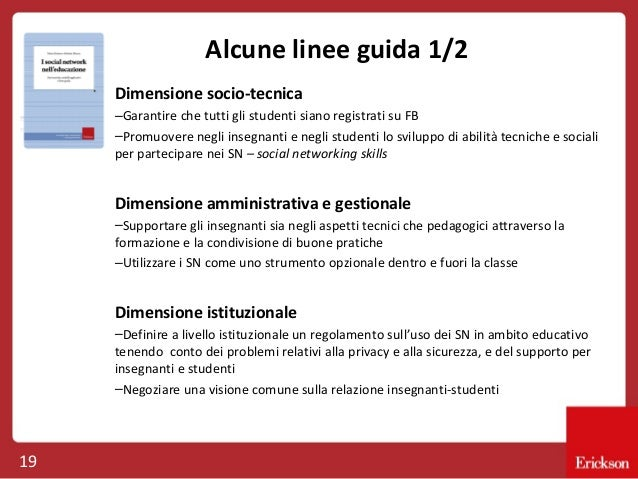 Alcune linee guida 1/2 Dimensione socio-tecnica –Garantire che tutti gli studenti siano registrati su FB –Promuovere negli...