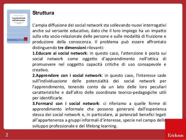 Struttura L'ampia diffusione dei social network sta sollevando nuovi interrogativi anche sul versante educativo, dato che ...
