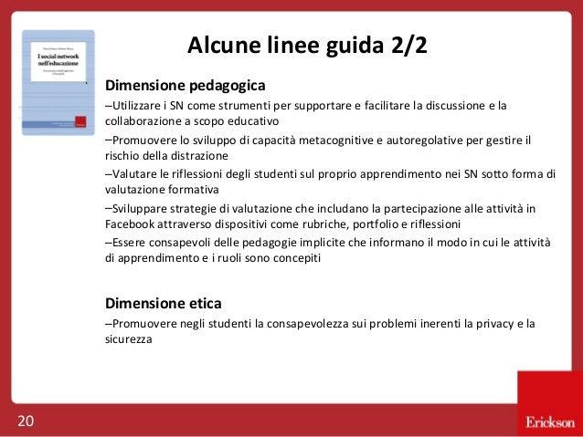 Alcune linee guida 2/2 Dimensione pedagogica –Utilizzare i SN come strumenti per supportare e facilitare la discussione e ...