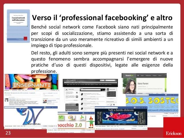 Verso il 'professional facebooking' e altro Benché social network come Facebook siano nati principalmente per scopi di soc...