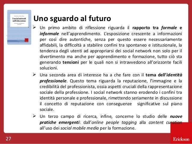 Uno sguardo al futuro  Un primo ambito di riflessione riguarda il rapporto tra formale e informale nell'apprendimento. L'...