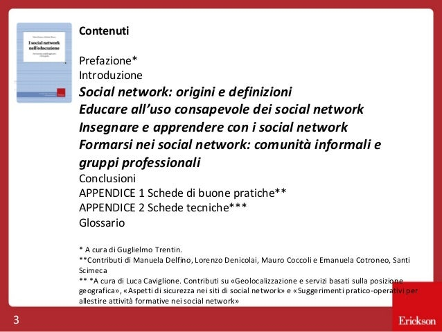 Contenuti Prefazione* Introduzione  Social network: origini e definizioni Educare all'uso consapevole dei social network I...