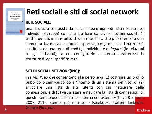 Reti sociali e siti di social network RETE SOCIALE: una struttura composta da un qualsiasi gruppo di attori (siano essi in...