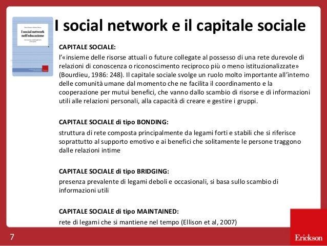 I social network e il capitale sociale CAPITALE SOCIALE: l'«insieme delle risorse attuali o future collegate al possesso d...