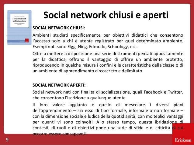 Social network chiusi e aperti SOCIAL NETWORK CHIUSI: Ambienti studiati specificamente per obiettivi didattici che consent...
