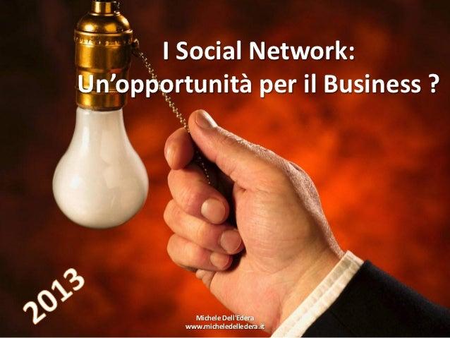 I Social Network:Un'opportunità per il Business ?           Michele DellEdera         www.micheledelledera.it