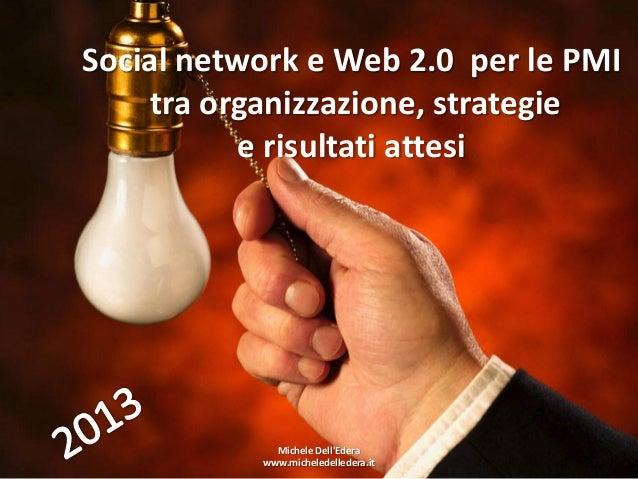 Social network e Web 2.0 per le PMI    tra organizzazione, strategie          e risultati attesi             Michele DellE...