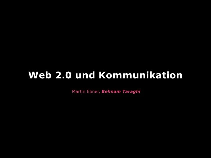 Web 2.0 und Kommunikation       Martin Ebner, Behnam Taraghi