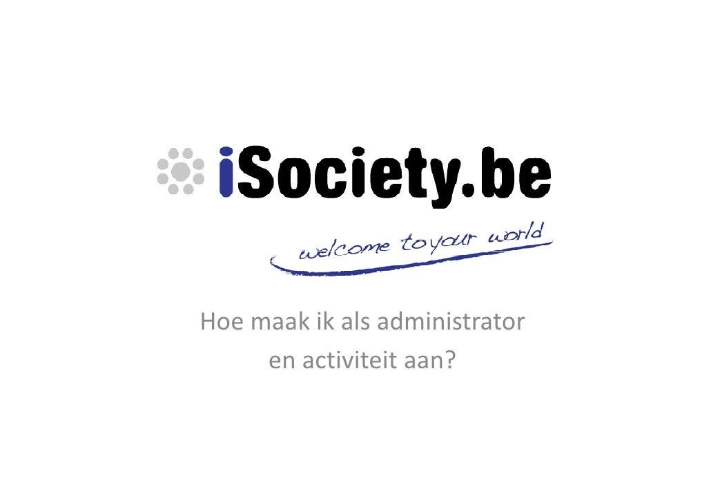 Hoe maak ik als administrator      en activiteit aan?