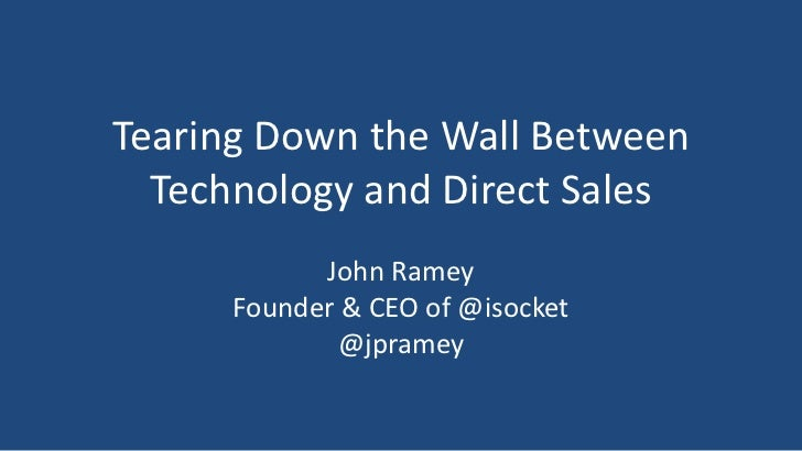 Tearing Down the Wall Between  Technology and Direct Sales            John Ramey      Founder & CEO of @isocket           ...