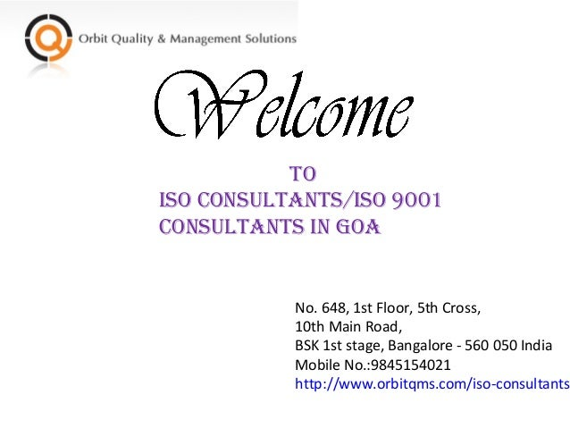 To ISo ConSulTanTS/ISo 9001 ConSulTanTS In Goa  No. 648, 1st Floor, 5th Cross, 10th Main Road, BSK 1st stage, Bangalore - ...