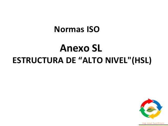 """Anexo SL ESTRUCTURA DE """"ALTO NIVEL""""(HSL) Normas ISO"""