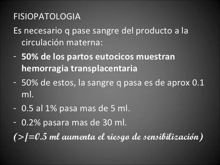 <ul><li>FISIOPATOLOGIA </li></ul><ul><li>Es necesario q pase sangre del producto a la circulación materna: </li></ul><ul><...