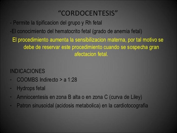 """<ul><li>"""" CORDOCENTESIS"""" </li></ul><ul><li>- Permite la tipificacion del grupo y Rh fetal </li></ul><ul><li>-El conocimien..."""