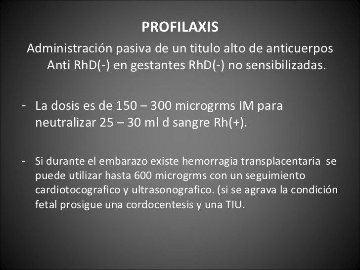 <ul><li>PROFILAXIS </li></ul><ul><li>Administración pasiva de un titulo alto de anticuerpos Anti RhD(-) en gestantes RhD(-...